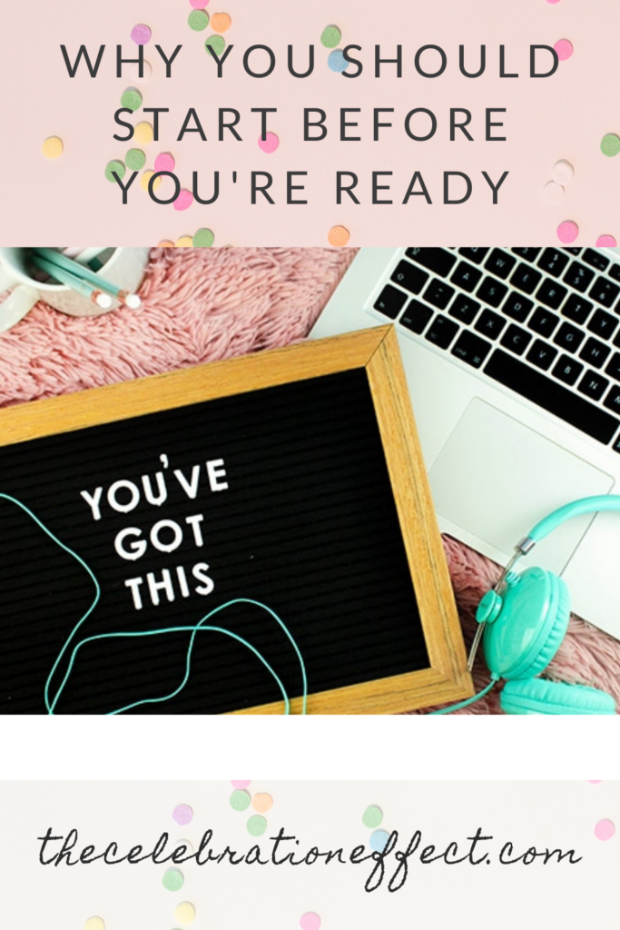 Why you should start before you're ready