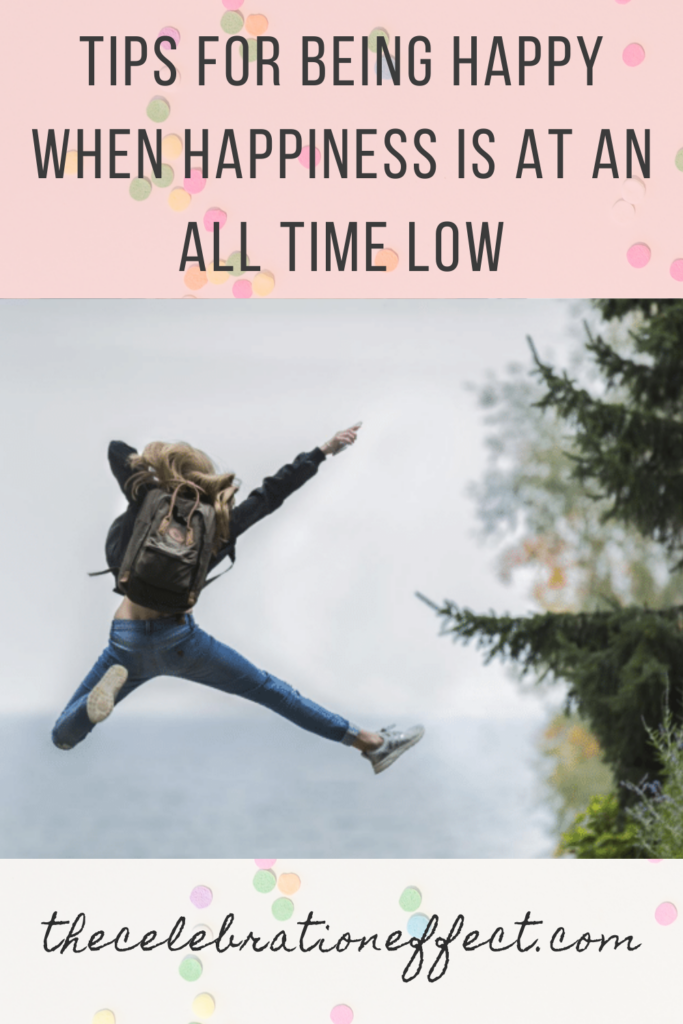 tips for being happy when happiness is at an all time low